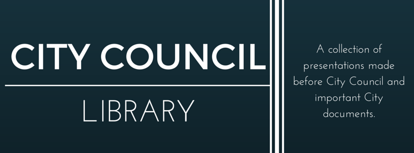 City Council Library - a collection of presentations and important city documents.